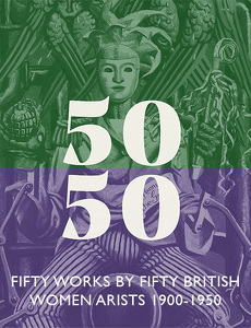 Fifty Works by Fifty British Women Artists 1900 - 1950